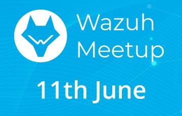 Wazuh Meetup 11 June 2019