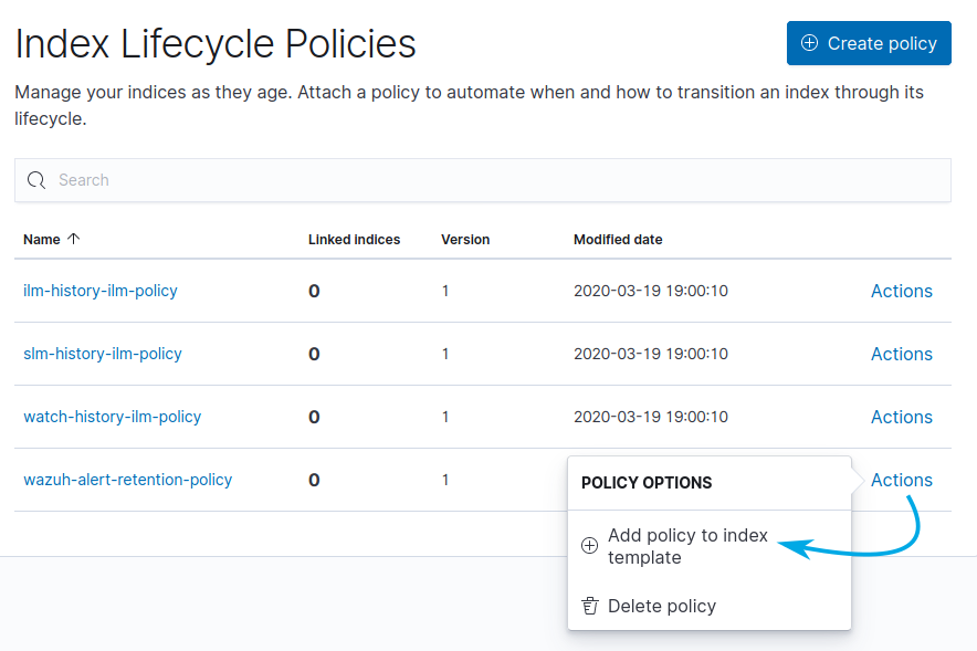 Applying the policy to an index template. To the right of the newly created lifecycle policy select Actions and then click on Add policy to index template.